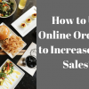 A Road-Map To Increase Online Ordering Sales